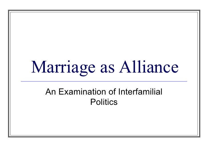 Marriage as Alliance An Examination of Interfamilial Politics