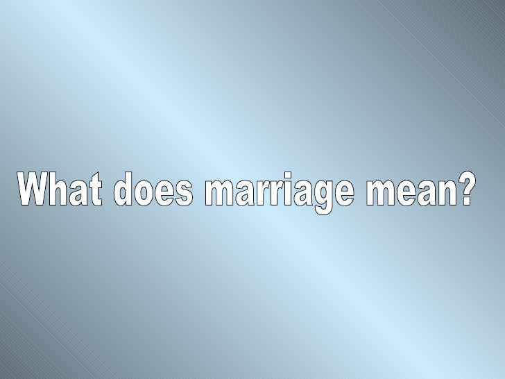 What does marriage mean?