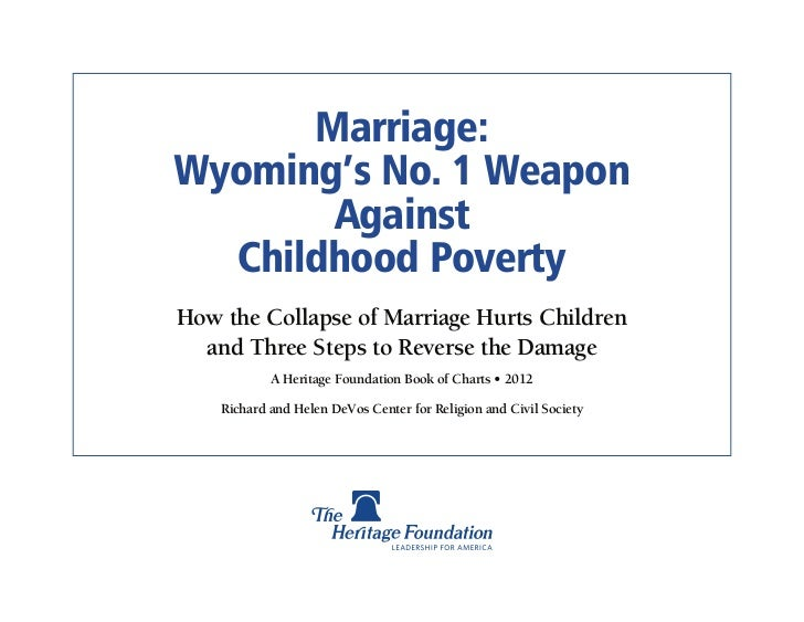Marriage:Wyoming's No. 1 Weapon       Against  Childhood PovertyHow the Collapse of Marriage Hurts Children  and Three Ste...