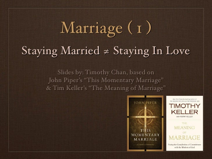 """Marriage ( 1 )Staying Married ≄ Staying In Love        Slides by: Timothy Chan, based on     John Piper's """"This Momentary ..."""