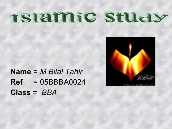 <ul><li>Name  =  M Bilal Tahir   </li></ul><ul><li>Ref   = 05BBBA0024  </li></ul><ul><li>Class  =  BBA </li></ul>Islamic s...