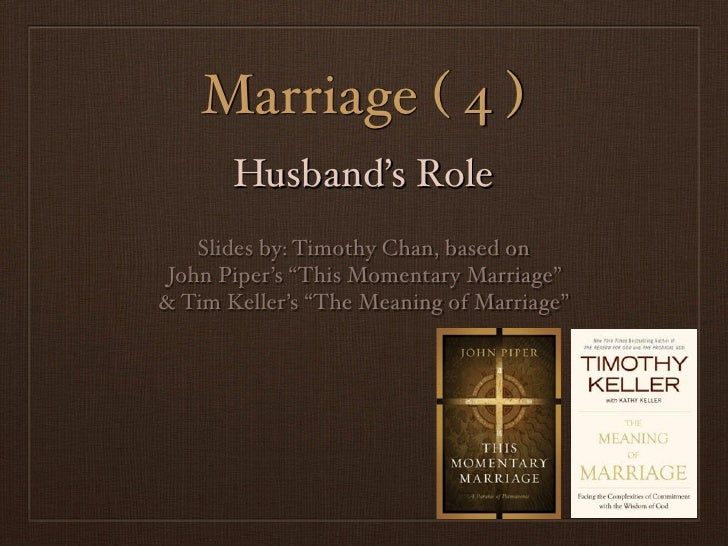 """Marriage ( 4 )       Husband's Role    Slides by: Timothy Chan, based on John Piper's """"This Momentary Marriage""""& Tim Kelle..."""