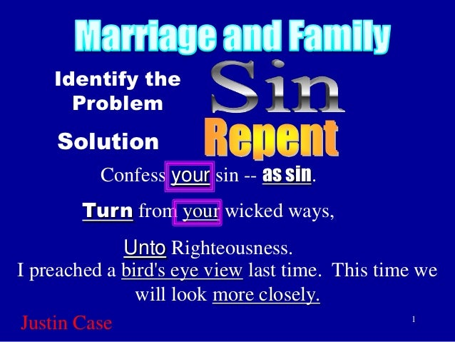 Identify the      Problem    Solution          Confess your sin -- as sin.        Turn from your wicked ways,             ...