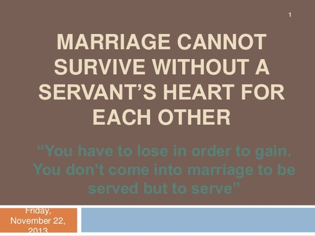"""1  MARRIAGE CANNOT SURVIVE WITHOUT A SERVANT""""S HEART FOR EACH OTHER """"You have to lose in order to gain. You don""""t come int..."""