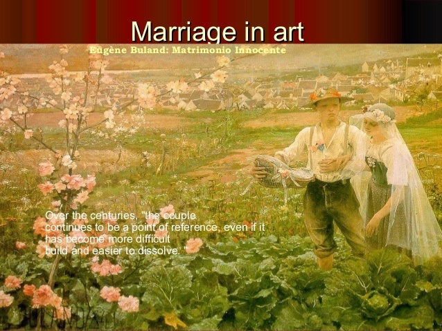 "Marriage in artMarriage in artEugène Buland: Matrimonio Innocente Over the centuries, ""the couple continues to be a point ..."