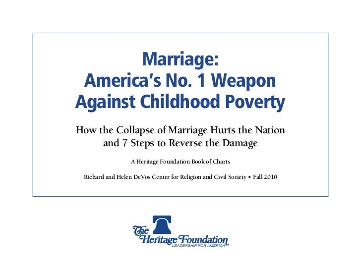 Richard and Helen DeVos Center for Religion and Civil Society,«Marriage: America's No. 1 Weapon Against Childhood Poverty», The Heritage Foundation, Washington, D.C., Fall 2010