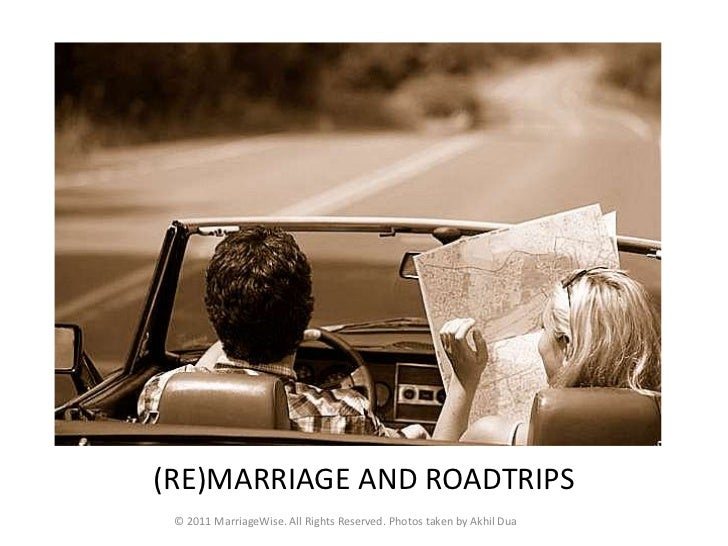 REMARRIAGE AND ROADTRIPS….<br />(RE)MARRIAGE AND ROADTRIPS<br />© 2011 MarriageWise. All Rights Reserved. Photos taken by ...