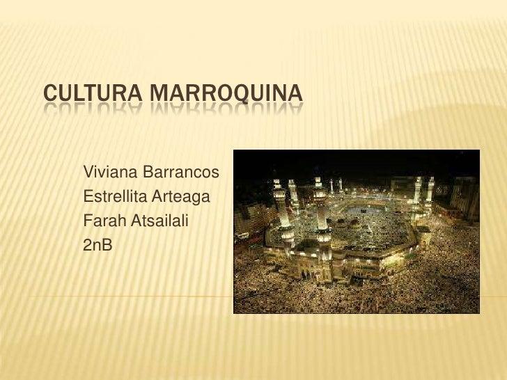 CULTURA MARROQUINA  Viviana Barrancos  Estrellita Arteaga  Farah Atsailali  2nB