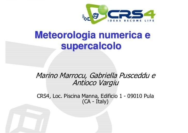Meteorologia numerica e     supercalcoloMarino Marrocu, Gabriella Pusceddu e           Antioco VargiuCRS4, Loc. Piscina Ma...