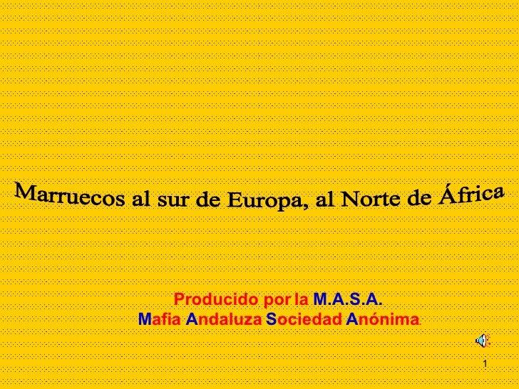 Producido por la  M.A.S.A. M afia  A ndaluza  S ociedad  A nónima . Marruecos al sur de Europa, al Norte de África