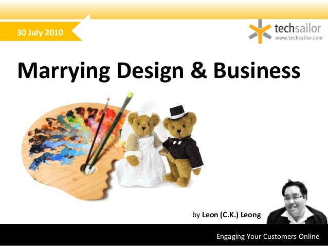 Engaging Your Customers Online by Leon (C.K.) Leong Marrying Design & Business 30 July 2010