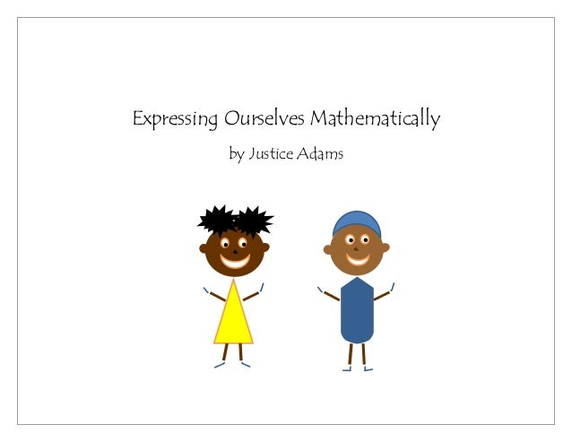Expressing Ourselves Mathematicallyby Justice Adams