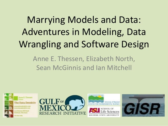 Marrying Models and Data: Adventures in Modeling, Data Wrangling and Software Design Anne E. Thessen, Elizabeth North, Sea...
