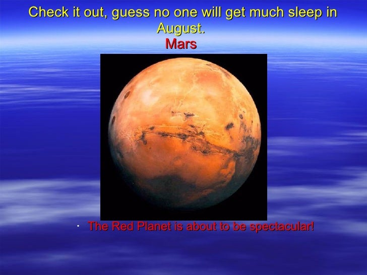 Check it out, guess no one will get much sleep in August.   Mars  <ul><ul><ul><ul><ul><li>The Red Planet is about to be sp...