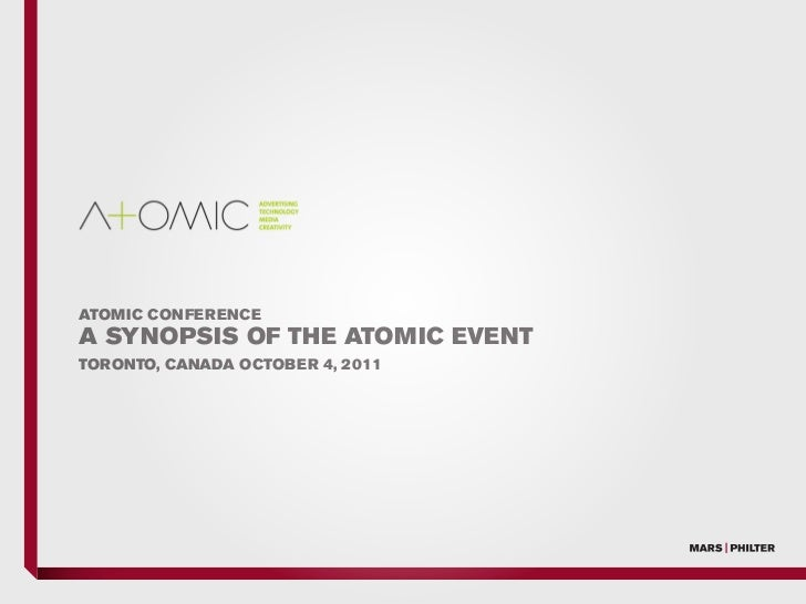 ATOMIC CONFERENCEA SYNOPSIS OF THE ATOMIC EVENTTORONTO, CANADA OCTOBER 4, 2011