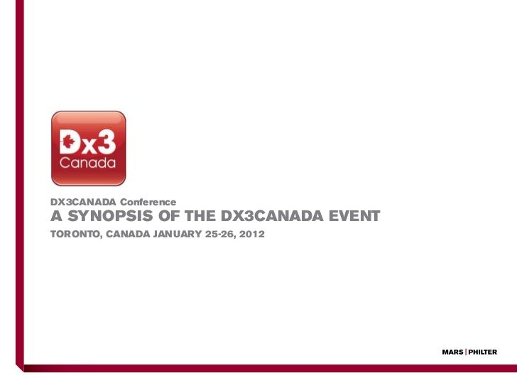 DX3CANADA ConferenceA synopsis of the DX3CANADA EventToronto, Canada January 25-26, 2012