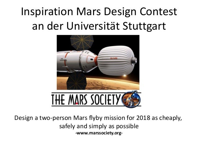 Inspiration Mars Design Contest an der Universität Stuttgart  Design a two-person Mars flyby mission for 2018 as cheaply, ...