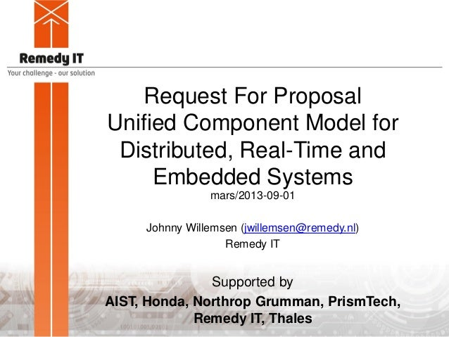 Request For Proposal Unified Component Model for Distributed, Real-Time and Embedded Systems mars/2013-09-01 Johnny Willem...