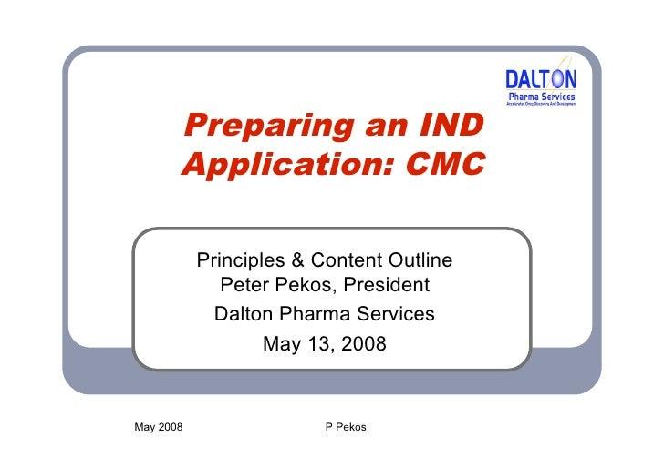 Preparing an IND        Application: CMC             Principles & Content Outline               Peter Pekos, President    ...