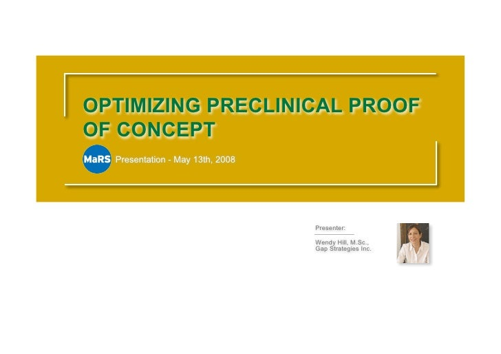 OPTIMIZING PRECLINICAL PROOF OF CONCEPT   Presentation - May 13th, 2008                                       Presenter:  ...