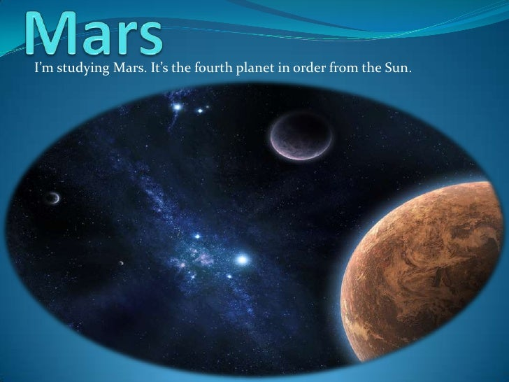 Mars<br />I'm studying Mars. It's the fourth planet in order from the Sun.<br />