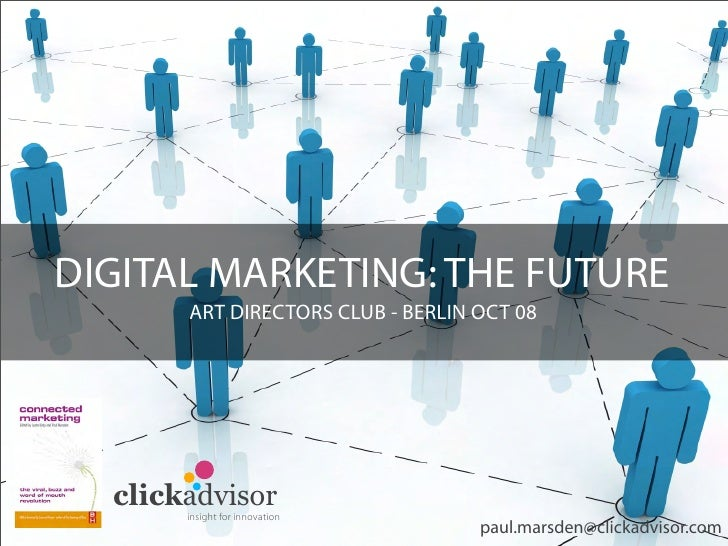 DIGITAL MARKETING: THE FUTURE        ART DIRECTORS CLUB - BERLIN OCT 08       clickadvisor        insight for innovation  ...