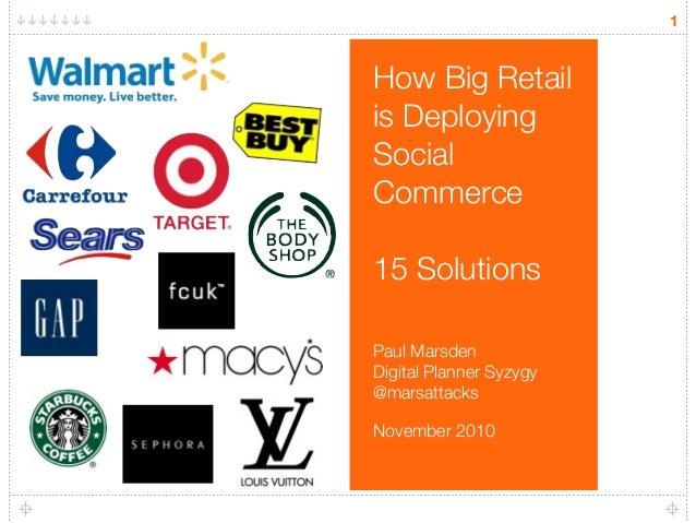 How Big Retail is Deploying Social Commerce 15 Solutions Paul Marsden Digital Planner Syzygy @marsattacks November 2010 1