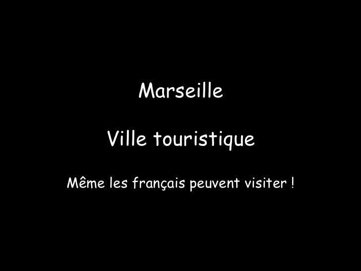 Marseille Ville touristique Même les français peuvent visiter !