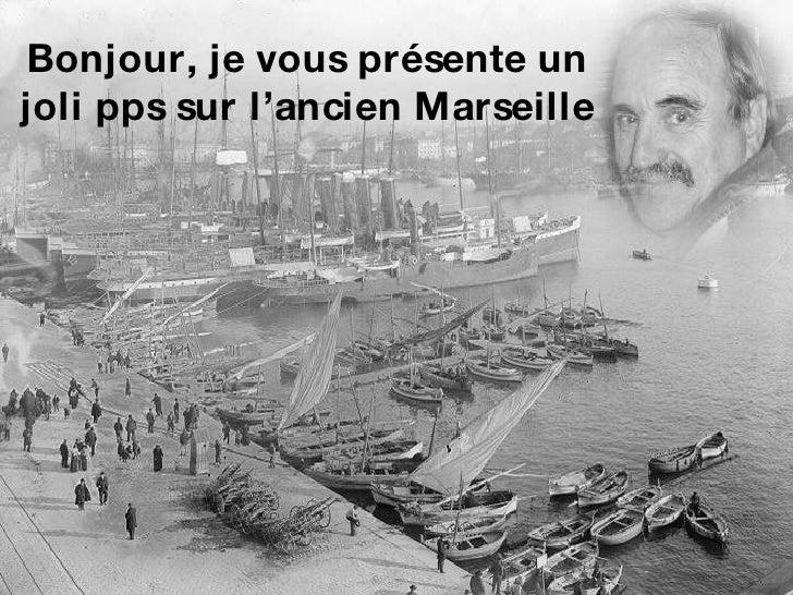 Bonjour, je vous présente un joli pps sur l'ancien Marseille