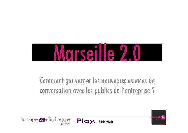 Marseille 2.0Comment gouverner les nouveaux espaces deconversation avec les publics de l'entreprise ?                     ...