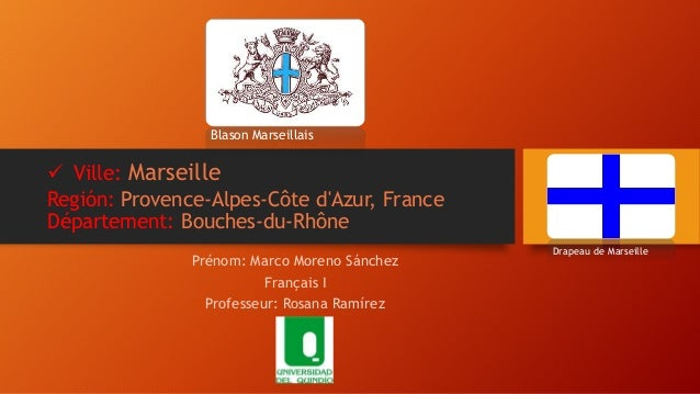 Región: Provence-Alpes-Côte d'Azur, France Département: Bouches-du-Rhône Prénom: Marco Moreno Sánchez Français I Professeu...