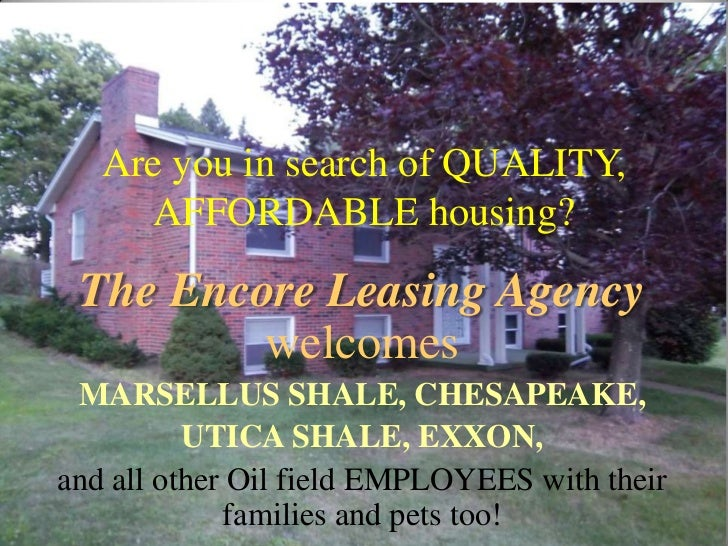 Are you in search of QUALITY,     AFFORDABLE housing? The Encore Leasing Agency         welcomes MARSELLUS SHALE, CHESAPEA...