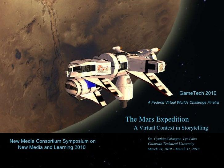 <ul><li>The Mars Expedition  </li></ul><ul><li>A Virtual Context in Storytelling </li></ul><ul><li>Dr. Cynthia Calongne, L...