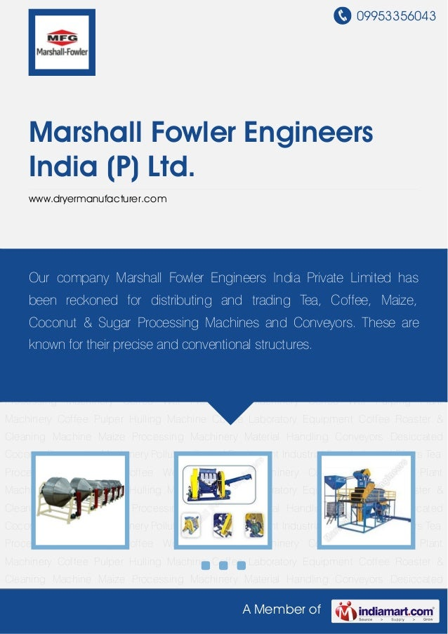 09953356043A Member ofMarshall Fowler EngineersIndia (P) Ltd.www.dryermanufacturer.comTea Processing Machinery Coffee Wet ...