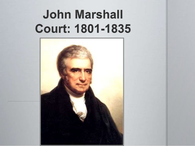 marshal courts The marshall court, 1801-1835 my gift of john marshall to the people of the united states was the proudest act of my life john adams, president.