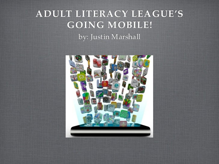 ADULT LITERACY LEAGUE'S    GOING MOBILE!      by: Justin Marshall