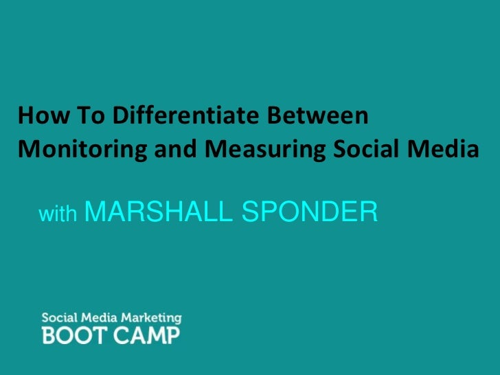 How To Differentiate Between Monitoring and Measuring Social Media<br />with MARSHALL SPONDER<br />
