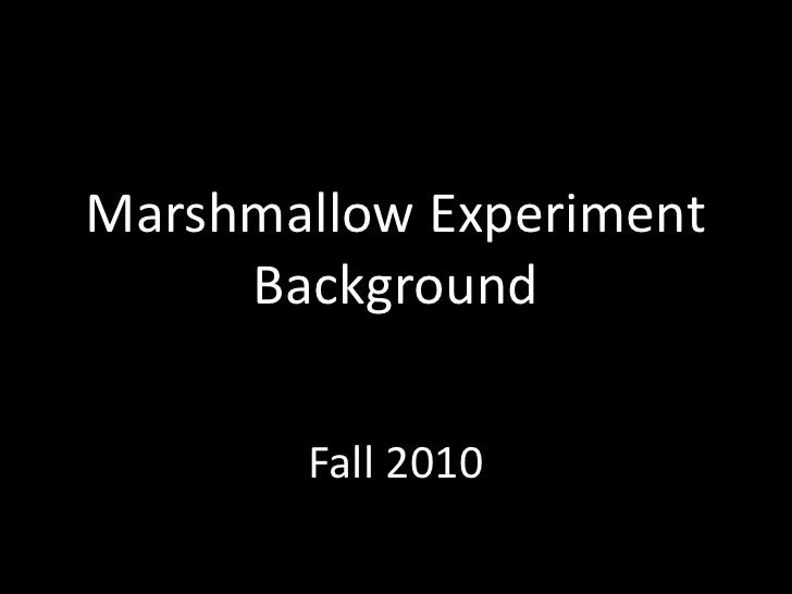 Marshmallow Experiment Background<br />Fall 2010<br />