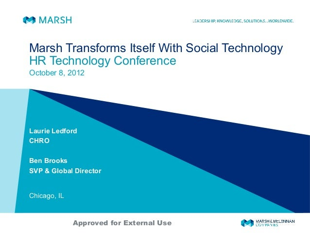 Marsh Transforms Itself With Social Technology HR Technology Conference October 8, 2012 Laurie Ledford CHRO Ben Brooks SVP...
