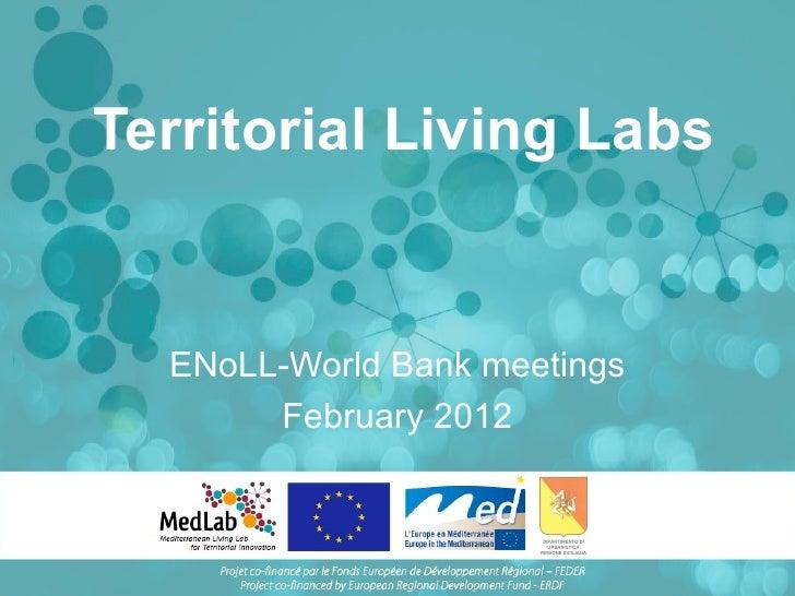 Territorial Living Labs  ENoLL-World Bank meetings       February 2012