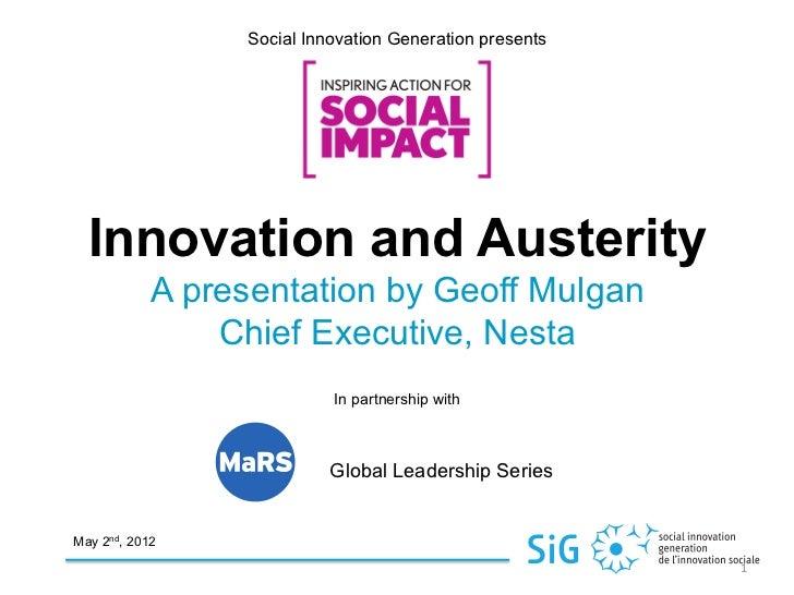 Social Innovation Generation presents  Innovation and Austerity            A presentation by Geoff Mulgan                C...