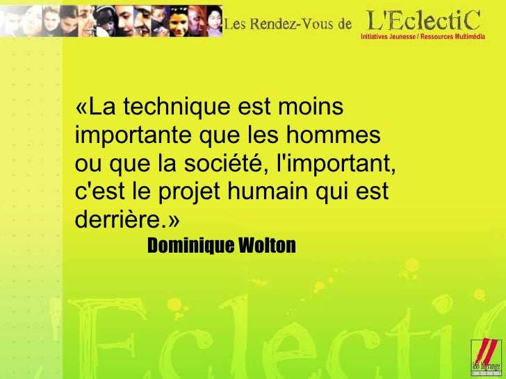«La technique est moins importante que les hommes ou que la société, l'important, c'est le projet humain qui est derrière....