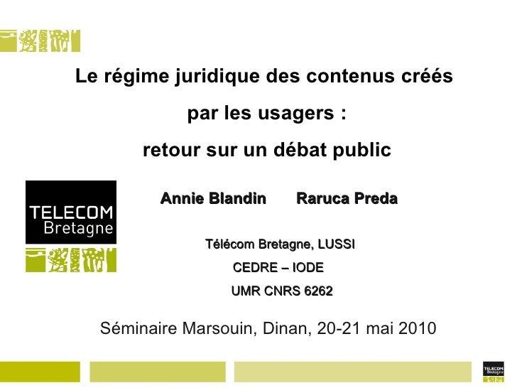 Le régime juridique des contenus créés  par les usagers : retour sur un débat public Annie Blandin Raruca Preda Télécom Br...