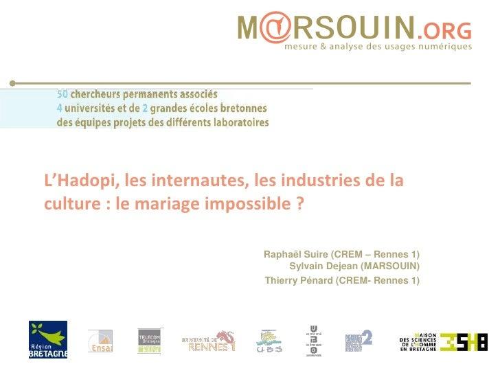 L'Hadopi, les internautes, les industries de la culture : le mariage impossible ?<br />Raphaël Suire (CREM – Rennes 1)Sylv...