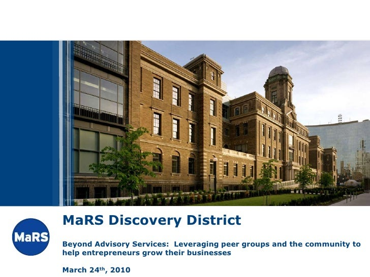 MaRS Discovery District Beyond Advisory Services: Leveraging peer groups and the community to help entrepreneurs grow thei...