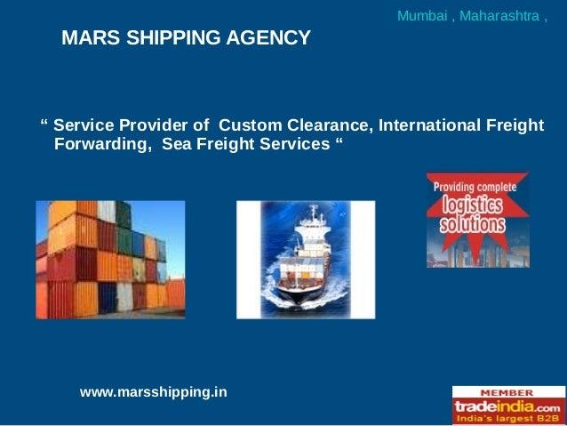 "MARS SHIPPING AGENCYMumbai , Maharashtra ,www.marsshipping.in"" Service Provider of Custom Clearance, International Freight..."