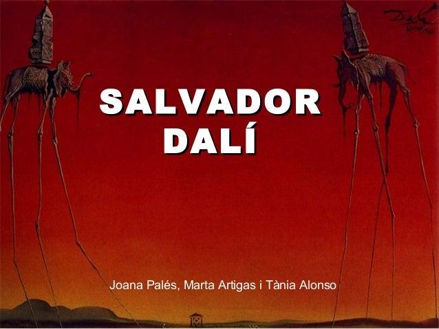 SALVADORSALVADOR DALÍDALÍ Joana Palés, Marta Artigas i Tània Alonso