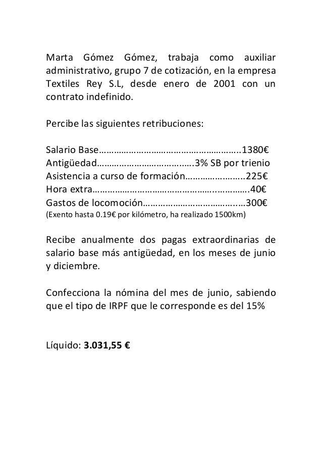 Marta Gómez Gómez, trabaja como auxiliar administrativo, grupo 7 de cotización, en la empresa Textiles Rey S.L, desde ener...