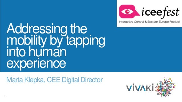1 Marta Klepka, CEE Digital Director Addressing the mobility by tapping into human experience