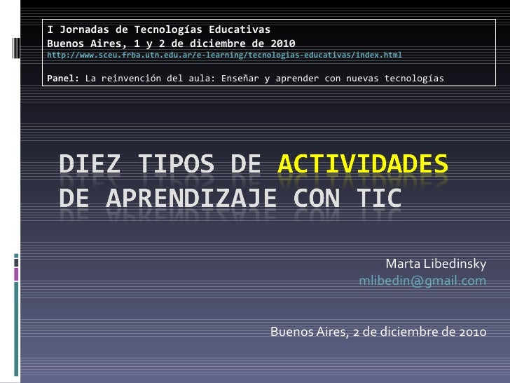 Marta Libedinsky [email_address] Buenos Aires, 2 de diciembre de 2010 I Jornadas de Tecnologías Educativas Buenos Aires, 1...